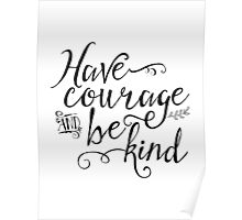 Have Courage and Be Kind (BW) Poster