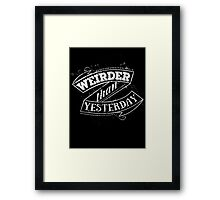 weirder than yesterday Framed Print