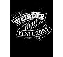 weirder than yesterday Photographic Print