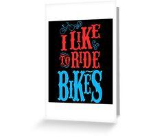 I Like To Ride Bikes Greeting Card