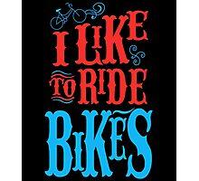 I Like To Ride Bikes Photographic Print