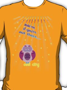 Wake me if you're out there T-Shirt
