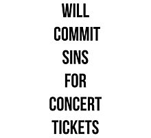 Will commit sins for concert tickets Photographic Print