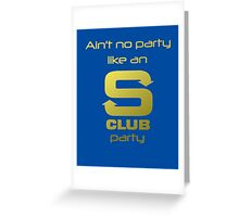 S Club 7 Shirt - Ain't no party like an S Club party Greeting Card