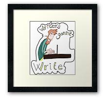 Writers gonna write Framed Print