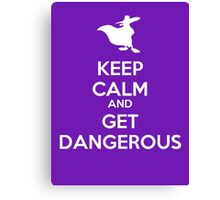 KEEP CALM AND GET DANGEROUS Canvas Print