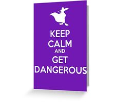 KEEP CALM AND GET DANGEROUS Greeting Card