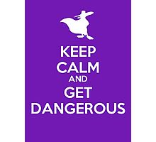 KEEP CALM AND GET DANGEROUS Photographic Print