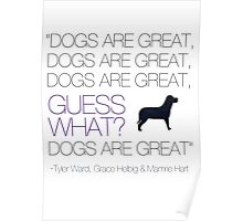 Dogs are great Poster