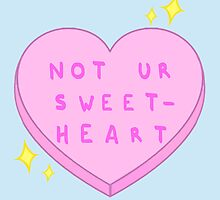 Not ur Sweetheart by theallegra