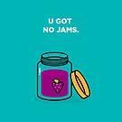 U Got No Jams by theoneshots