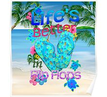 Life Is Better In Flip Flops Poster