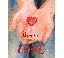 Choose Love Photographic Print