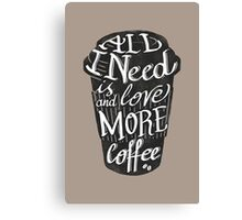 all I need is love (and more coffee) Canvas Print