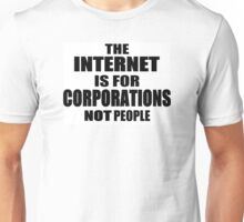 The Internet is for Corporations Unisex T-Shirt