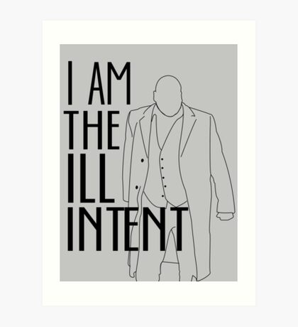 """I Am the Ill Intent"" Art Print"