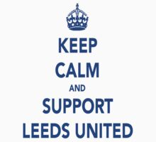 Keep Calm And Support Leeds United by MOTLeedsUnited