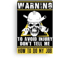 Warning To Avoid Injury Don't Tell Me  To Do My Job Canvas Print