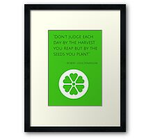 """""""Don't judge each day by the harvest you reap but by the seeds you plant."""" – Robert Louis Stevenso Framed Print"""