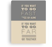 Grey and Beige Modern Typography Quote. ' If You Want To Go Fast, Go Alone. If You Want To Go Far, Go Together'. Family and Friends Life Quote.  Canvas Print