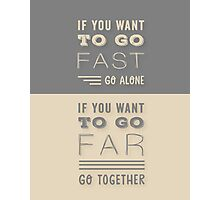 Grey and Beige Modern Typography Quote. ' If You Want To Go Fast, Go Alone. If You Want To Go Far, Go Together'. Family and Friends Life Quote.  Photographic Print