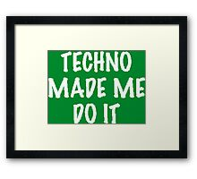 Techno Made Me Do It (White) Framed Print