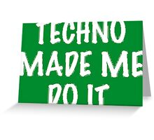 Techno Made Me Do It (White) Greeting Card