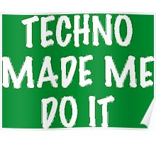 Techno Made Me Do It (White) Poster