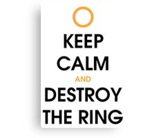 Keep calm and destroy the ring Canvas Print