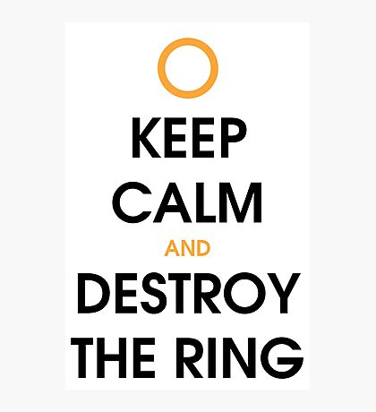 Keep calm and destroy the ring Photographic Print