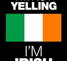 I'M NOT YELLING I'M IRISH by birthdaytees