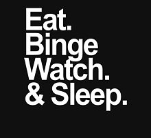 eat, binge watch & sleep  Unisex T-Shirt