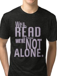 We Read To Know We're Not Alone Tri-blend T-Shirt