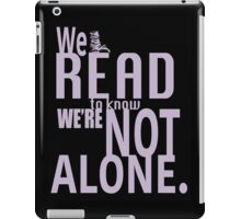 We Read To Know We're Not Alone iPad Case/Skin