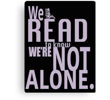 We Read To Know We're Not Alone Canvas Print