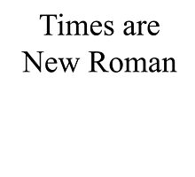 Times are New Roman by killthespare89