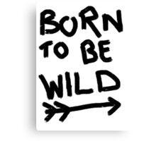 Born to be wild. Canvas Print