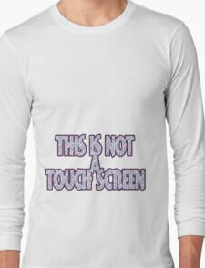 This Is Not A Touch Screen Long Sleeve T-Shirt