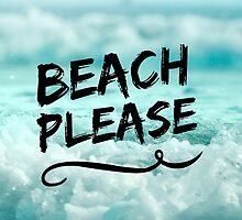Beach Please by Emily Lanier