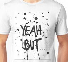 Text - Yeah, but... Unisex T-Shirt
