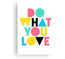 Do What You Love. Canvas Print
