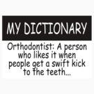 My Dictionary: Orthodontist by Ryan Houston