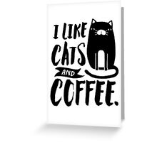 I Like Cats and Coffee Greeting Card