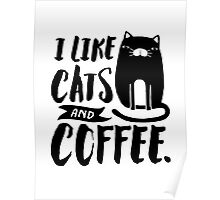 I Like Cats and Coffee Poster