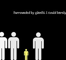 Surrounded by giants, I could barely see... by Scott Mitchell