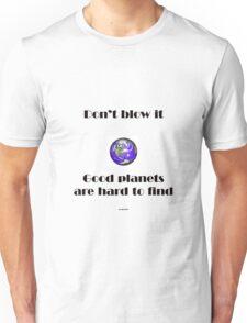 Don't blow it ... Unisex T-Shirt