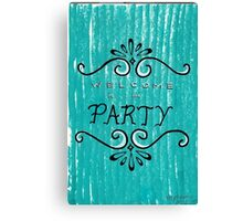 Welcome to the Party Canvas Print