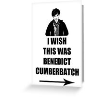 I wish this was Benedict Cumberbatch Greeting Card