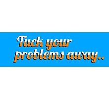 Tuck Your Problems Away Photographic Print