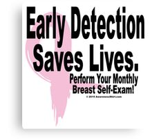 Early Detection Saves Lives - Version 2 Canvas Print